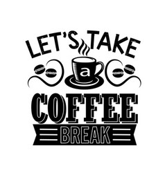 Coffee quote let s take a coffee break vector