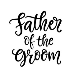 Father groom lettering wedding calligraphy vector