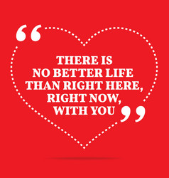 Inspirational love quote There is no better life vector