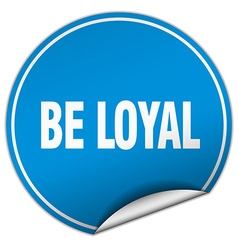 Be loyal round blue sticker isolated on white vector