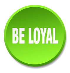 Be loyal green round flat isolated push button vector