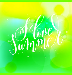 I love summer hand lettering vector