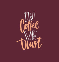 in coffee we trust funny slogan or quote vector image