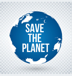 earth day concept save planet globe isolated vector image