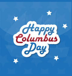 happy columbus day design template vector image