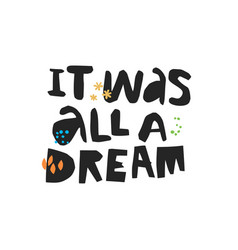 It was all a dream hand drawn lettering vector
