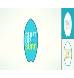 surf typography shut up and surf Cool t vector image