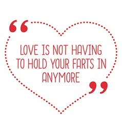 Funny love quote love is not having to hold your vector