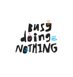 Busy doing nothing hand drawn black calligraphy vector
