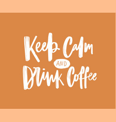 Keep calm and drink coffee motivational vector