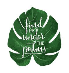 Find me under palms - hand drawn typographic vector