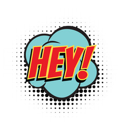 hey comic bubble vector image