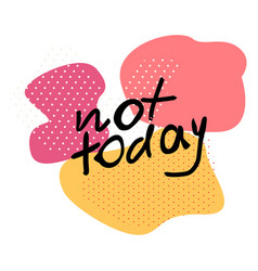 Not today hand drawn lettering vector