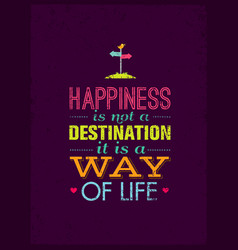 Happiness is not a destination it is a way of vector