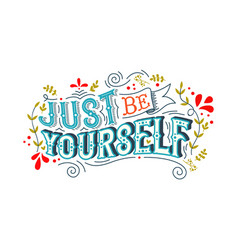 Just be yourself motivation vintage lettering vector