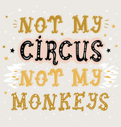 Not my circus not my monkeys poster vector