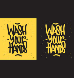 wash your hands motivational slogan hand drawn vector image