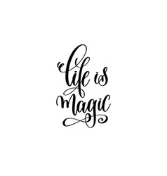 Life is magic - black and white hand lettering vector
