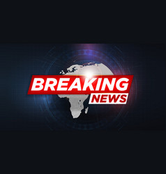 breaking news breaking news live on world map vector image
