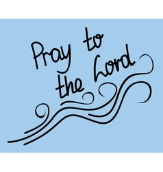 Lettering Pray to the Lord on a blue background vector