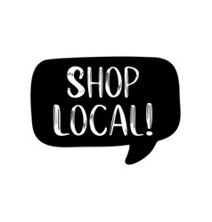 Hand sketched shop local quote lettering vector