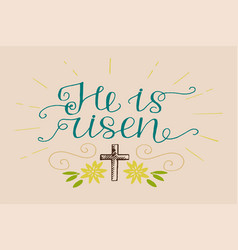 hand lettering he is risen with a cross and vector image