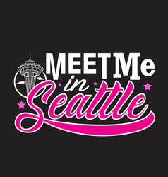 seattle quotes and slogan good for print meet me vector image