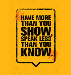 Have more than you show speak less than you know vector