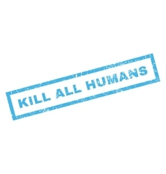 Kill All Humans Rubber Stamp vector