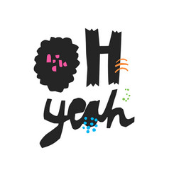 Oh yeah hand drawn black quote vector
