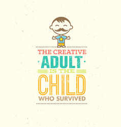 The creative adult is the child who survived vector