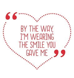 Funny love quote By the way Im wearing the smile vector image