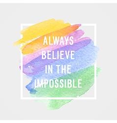 Always believe in the impossible vector image vector image