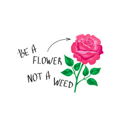 t-shirt print with a slogan be a flower not a vector image
