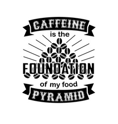 Caffeine foundation coffee quote and saying best vector