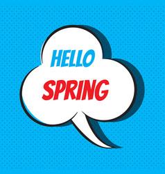 Comic speech bubble with phrase hello spring vector