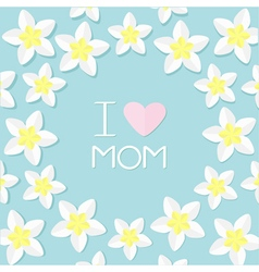 I love mom Greeting card with heart Plumeria vector image