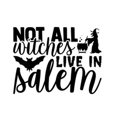 Not all witches live in salem vector