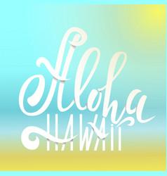 aloha hawaii lettering holiday inscription vector image
