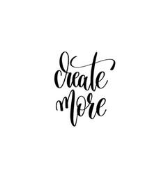 create more hand lettering inscription positive vector image