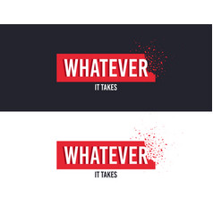 whatever it takes slogan for t-shirt printing vector image