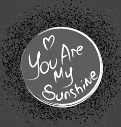Abstract gray background you are my sunshin vector image