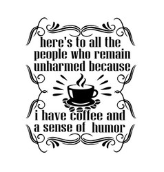 Coffee quote and saying here s to all people vector