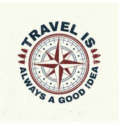 travel is always a good idea slogan vector image