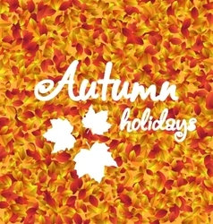 Autumn Holiday Background Leaves Texture vector image vector image