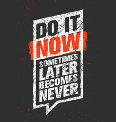 do it now sometimes later becomes never sport vector image