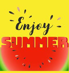 Enjoy summer lettering on watermelon sliced vector
