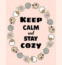 Keep calm and stay cozy poster cups tasty vector