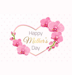 Happy mothers day card pink orchid heart frame vector