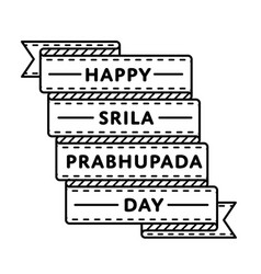 happy srila prabhupada day greeting emblem vector image